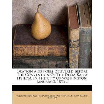 Oration And Poem Delivered Before The Convention Of The Delta Kappa Epsilon, In The City Of Washington, January 3, 1856 .. [ISBN: 978-1246765014] 美国发货无法退货,约五到八周到货