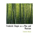 Frederick Chopin as a Man and Musician [ISBN: 978-111632500