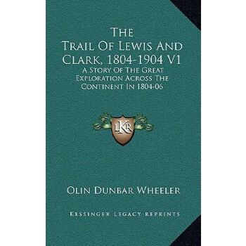 【预订】The Trail of Lewis and Clark, 1804-1904 V1: A Story of the Great Exploration Ac... 9781163525920 美国库房发货,通常付款后3-5周到货!