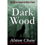 In a Dark Wood: The Fight Over Forests and the Myths of Nat