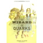 The Wizard of Quarks: A Fantasy of Particle Physics [ISBN:
