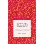 【预订】Power and Neoclassical Economics: A Return to Political