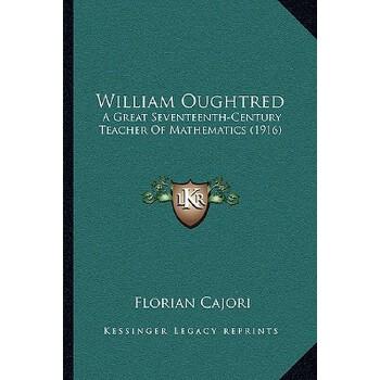 【预订】William Oughtred: A Great Seventeenth-Century Teacher of Mathematics (1916) 9781166285500 美国库房发货,通常付款后3-5周到货!