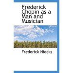 Frederick Chopin as a Man and Musician [ISBN: 978-111632501