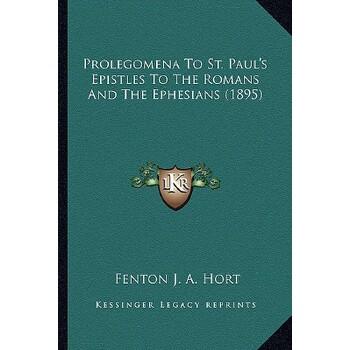 【预订】Prolegomena to St. Paul's Epistles to the Romans and the Ephesians (1895) 9781164062608 美国库房发货,通常付款后3-5周到货!