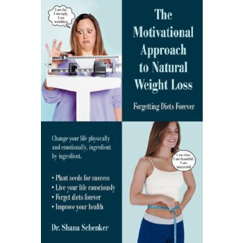 The Motivational Approach to Natural Weight Loss: Forgetting Diets Forever [ISBN: 978-0595463404] 美国发货无法退货,约五到八周到货