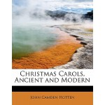 【预订】Christmas Carols, Ancient and Modern 9781115487962