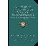 【预订】A Defense of the Conduct of Barbadoes: During the Late