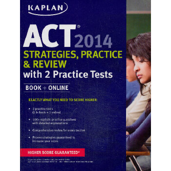 KAPLAN ACT 2014 STRATEGIES, PRACTICE, AND REVIEW WITH 2 PRACTICE TESTS 英文原版