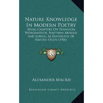 【预订】Nature Knowledge in Modern Poetry: Being Chapters on Tennyson, Wordsworth, Matt... 9781164227908 美国库房发货,通常付款后3-5周到货!
