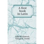 A First Book in Latin [ISBN: 978-5518419957]