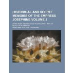 Historical and Secret Memoirs of the Empress Josephine; (Ma