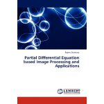 Partial Differential Equation based Image Processing and Ap