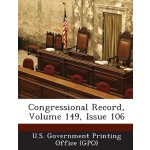 Congressional Record, Volume 149, Issue 106 [ISBN: 978-1287
