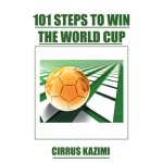 101 Steps to Win the World Cup: An introduction to how to p