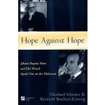 Hope against Hope: Johann Baptist Metz and Elie Wiesel Spea
