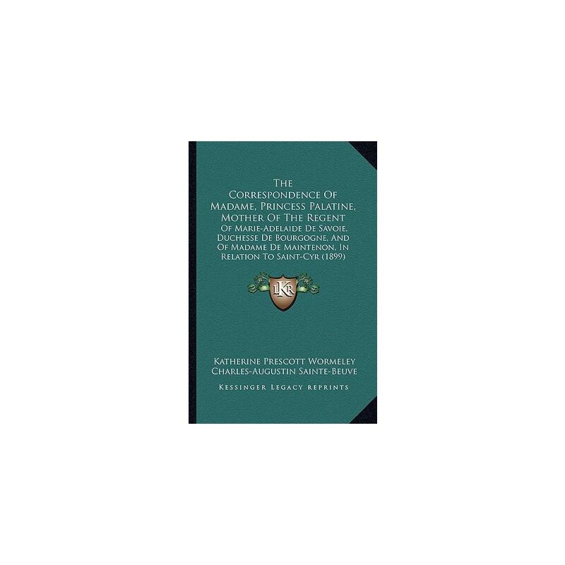 【预订】The Correspondence of Madame, Princess Palatine, Mother of the Regent: Of Marie... 9781165116775 美国库房发货,通常付款后3-5周到货!