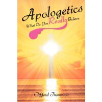 Apologetics: What Do You Really Believe: What Do You Really