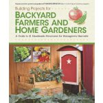 Building Projects for Backyard Farmers and Home Gardeners: