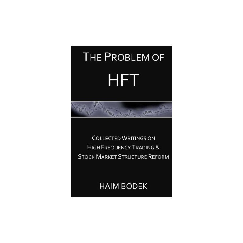 The Problem of HFT - Collected Writings on High Frequency Trading  & Stock Market Structure Reform [ISBN: 978-1481978354] 美国发货无法退货,约五到八周到货