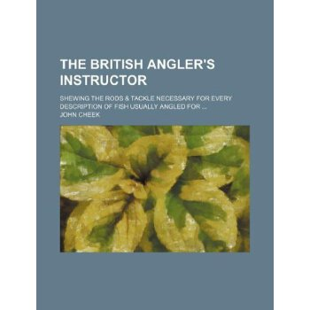 The British angler's instructor; shewing the rods & tackle necessary for every de******ion of fish usually angled for [ISBN: 978-1235935152] 美国发货无法退货,约五到八周到货