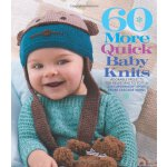 60 More Quick Baby Knits: Adorable Projects for Newborns to