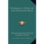 【预订】Wyoming a Story of the Outdoor West 9781163334409