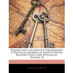 Railway and Locomotive Engineering: A Practical Journal of