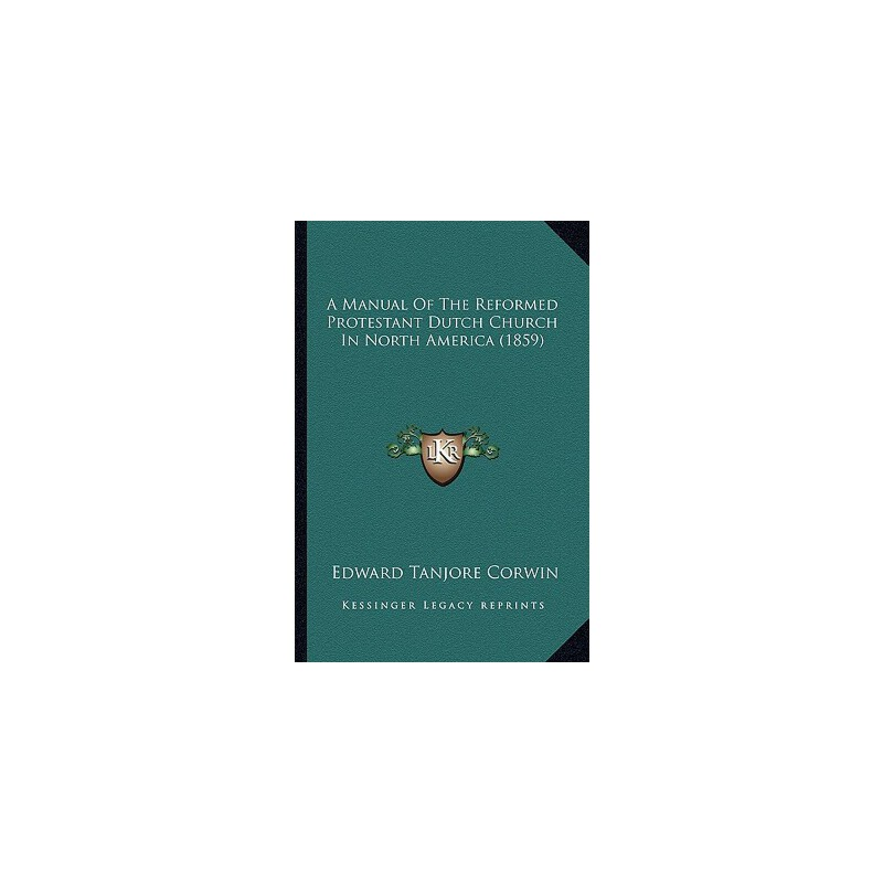 【预订】A Manual of the Reformed Protestant Dutch Church in North America (1859) 9781164538264 美国库房发货,通常付款后3-5周到货!