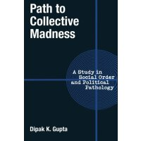 Path to Collective Madness: A Study in Social Order and Pol