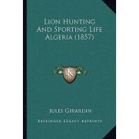 【预订】Lion Hunting and Sporting Life Algeria (1857) 9781166174