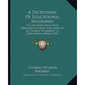 【预订】A Dictionary of Educational Biography: Giving More Than Four Hundred Portraits ... 9781164523871 美国库房发货,通常付款后3-5周到货!