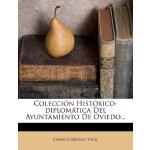 Colección Histórico-diplomática Del Ayuntamiento De Oviedo.