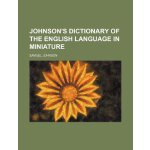Johnson's Dictionary of the English Language in Miniature [