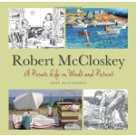 Robert McCloskey: A Private Life in Words and Pictures [ISB
