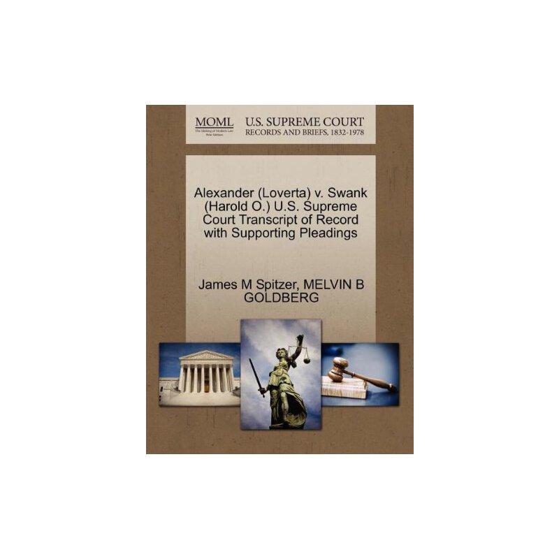 Alexander (Loverta) v. Swank (Harold O.) U.S. Supreme Court Tran****** of Record with Supporting Pleadings [ISBN: 978-1270541486] 美国发货无法退货,约五到八周到货