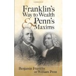Franklin's Way to Wealth and Penn's Maxims [ISBN: 978-04864