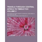 Travels Through Central Africa to Timbuctoo; And Across the