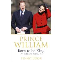 Prince William: Born to be King: An Intimate Portrait 97814