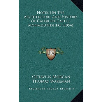 【预订】Notes on the Architecture and History of Caldicot Castle, Monmouthshire (1854) 9781168859631 美国库房发货,通常付款后3-5周到货!