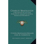 【预订】Charles Bradlaugh: A Record of His Life and Work by His