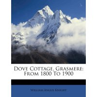 Dove Cottage, Grasmere: From 1800 To 1900 [ISBN: 978-124612