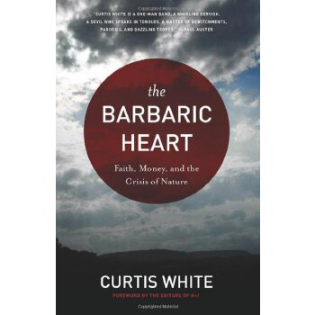 The Barbaric Heart: Faith, Money, and the Crisis of Nature [ISBN: 978-0981709123] 美国发货无法退货,约五到八周到货