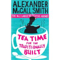 Tea Time for the Traditionally Built Alexander McCall Smith