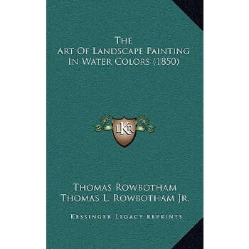 【预订】The Art of Landscape Painting in Water Colors (1850) 9781168948793 美国库房发货,通常付款后3-5周到货!