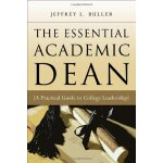 The Essential Academic Dean: A Practical Guide to College L