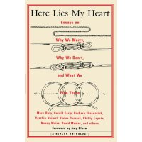 Here Lies My Heart: Essays on Why We Marry, Why We Don't, a