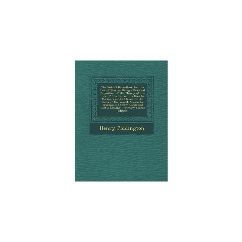 【预订】The Sailor's Horn-Book for the Law of Storms: Being a Practical Exposition of the Theory of the Law of Storms, and Its Uses to Mariners of All Classes 预订商品,需要1-3个月发货,非质量问题不接受退换货。