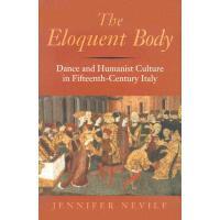 【预订】The Eloquent Body: Dance and Humanist Culture in Fiftee