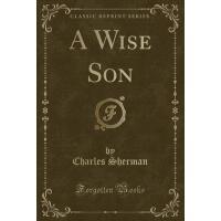 【预订】A Wise Son (Classic Reprint)